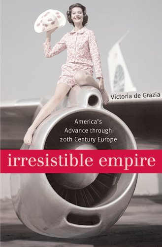 Irresistible Empire America's Advance Through Twentieth-Century Europe  2005 edition cover