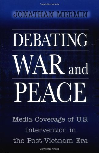 Debating War and Peace Media Coverage of U. S. Intervention in the Post-Vietnam Era  1999 edition cover