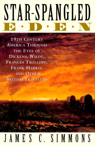 Star-Spangled Eden 19th Century America Through the Eyes of Dickens, Wilde, Francis Trollope, Frank Harris and Other British Travellers  2000 edition cover