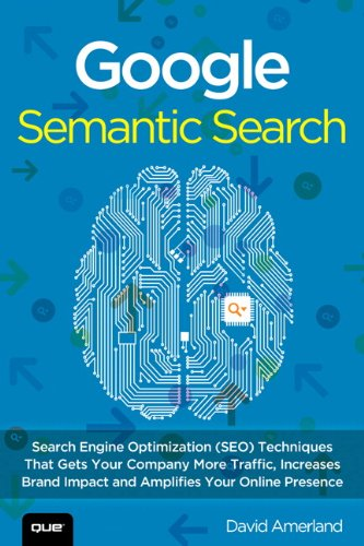 Google Semantic Search Search Engine Optimization (SEO) Techniques That Get Your Company More Traffic, Increase Brand Impact, and Amplify Your Online Presence  2013 edition cover