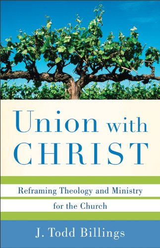 Union with Christ Reframing Theology and Ministry for the Church  2011 edition cover