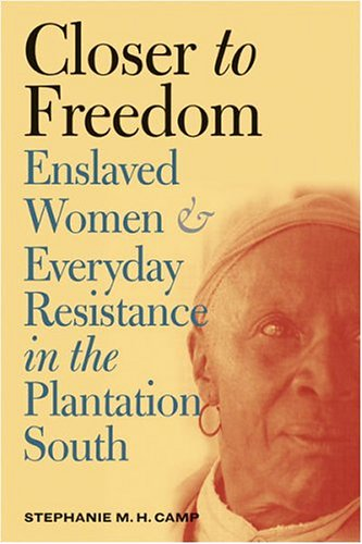 Closer to Freedom Enslaved Women and Everyday Resistance in the Plantation South  2004 edition cover