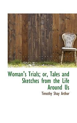 Woman's Trials; or, Tales and Sketches from the Life Around Us  N/A 9781116763348 Front Cover