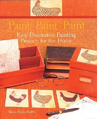 Paint Paint Paint Easy Decorative Painting Projects for the Home  2003 9781402703348 Front Cover