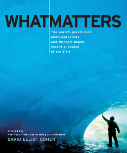 What Matters The World's Preeminent Photojournalists and Thinkers Depict Essential Issues of Our Time  2008 edition cover