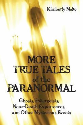 More True Tales of the Paranormal Ghosts, Poltergeists, Near-Death Experiences and Other Mysterious Events  2008 9781550028348 Front Cover