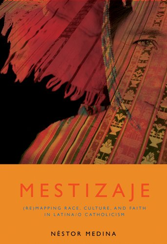 Mestizaje (Re)Mapping Race, Culture, and Faith in Latina/o Catholicism  2009 edition cover