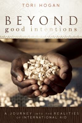 Beyond Good Intentions A Journey into the Realities of International Aid  2012 edition cover