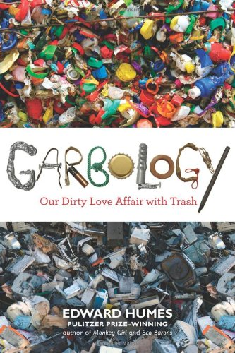 Garbology Our Dirty Love Affair with Trash  2012 edition cover