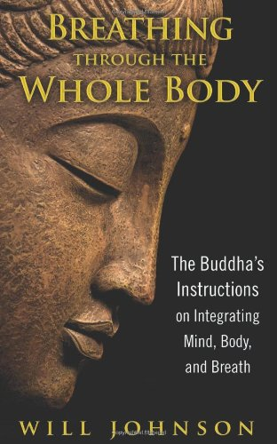 Breathing Through the Whole Body The Buddha's Instructions on Integrating Mind, Body, and Breath  2012 edition cover