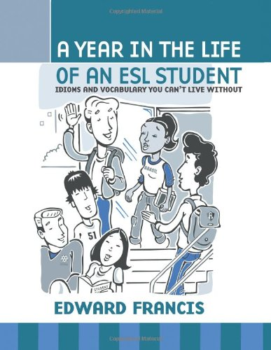 Year in the Life of an ESL Student Idioms and Vocabulary You Can't Live Without  2011 edition cover