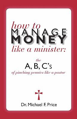 How to Manage Money like a Minister; ABC's of Pinching Pennies like a Pastor  N/A 9781935171348 Front Cover