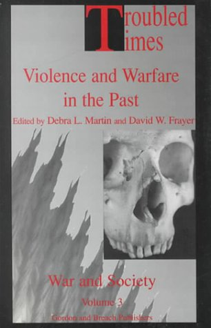 Troubled Times Violence and Warfare in the Past  1998 edition cover