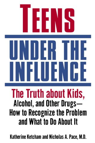 Teens under the Influence The Truth about Kids, Alcohol, and Other Drugs- How to Recognize the Problem and What to Do about It  2003 edition cover