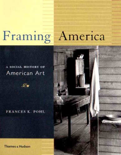 Framing America : A Social History of American Art 1st 2002 edition cover