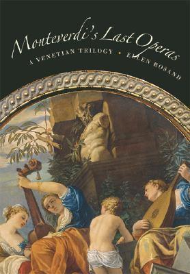 Monteverdi's Last Operas A Venetian Trilogy  2007 9780520249349 Front Cover