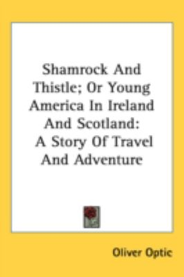Shamrock and Thistle; or Young America in Ireland and Scotland A Story of Travel and Adventure N/A 9780548548349 Front Cover