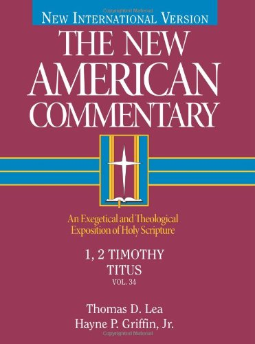 New American Commentary - 1, 2 Timothy, Titus An Exegetical and Theological Exposition of Holy Scripture  1992 edition cover