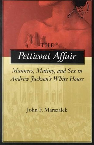 Petticoat Affair Manners, Mutiny and Sex in Andrew Jackson's White House  2000 edition cover