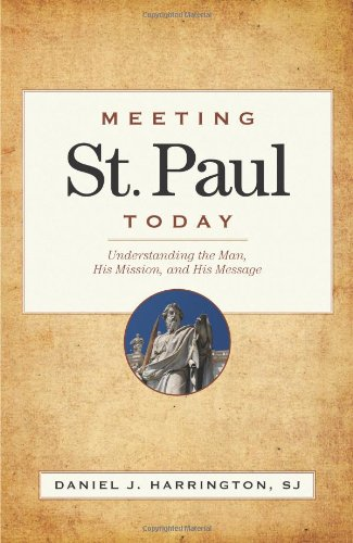 Meeting St. Paul Today Understanding the Man, His Mission, and His Message  2008 edition cover