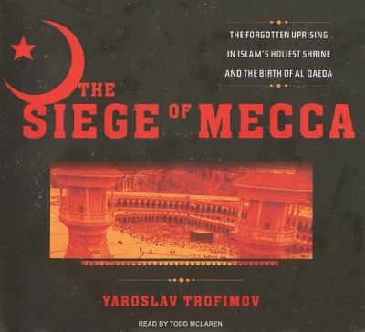 The Siege of Mecca: The Forgotten Uprising in Islam's Holiest Shrine and the Birth of Al Qaeda, Library Edition  2007 9781400135349 Front Cover