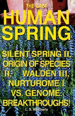 Last Human Spring Silent Spring II, Origin of the Species II, Walden III, Nurturome I vs. Genome: Breakthroughs!  2002 9781401068349 Front Cover