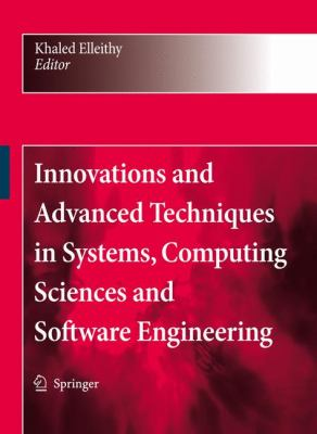Innovations and Advanced Techniques in Systems, Computing Sciences and Software Engineering   2008 9781402087349 Front Cover