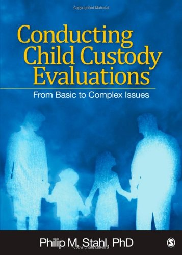 Conducting Child Custody Evaluations From Basic to Complex Issues  2011 edition cover