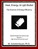 Heat, Energy, and Light Bulbs! - The Science of Energy Efficiency Data and Graphs for Science Lab N/A 9781490417349 Front Cover