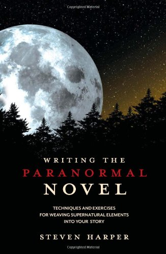 Writing the Paranormal Novel Techniques and Exercises for Weaving Supernatural Elements into Your Story  2011 edition cover