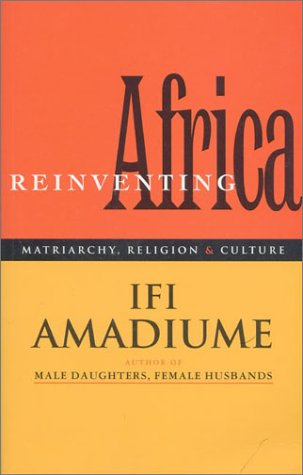 Re-Inventing Africa : Matriarchy, Religion and Culture 1st 1997 (Reprint) 9781856495349 Front Cover