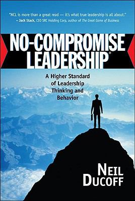 No-Compromise Leadership A Higher Standard of Leadership, Thinking and Behavior N/A 9781932021349 Front Cover