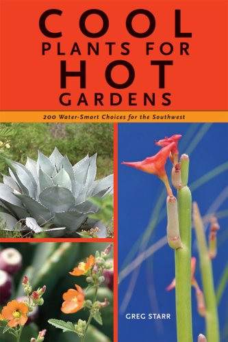 Cool Plants for Hot Gardens 200 Water-Smart Choices for the Southwest  2009 9781933855349 Front Cover
