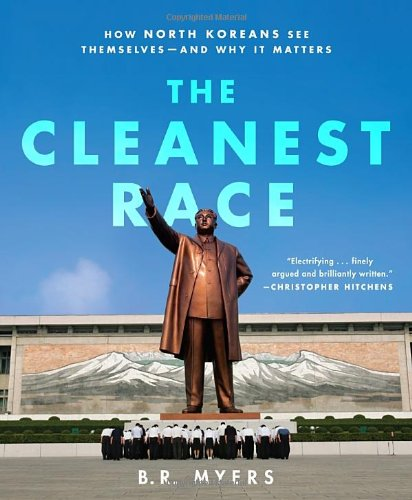 Cleanest Race How North Koreans See Themselves -- And Why It Matters  2011 edition cover