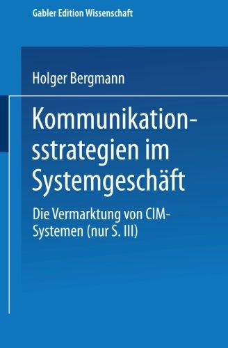 Kommunikationsstrategien Im Systemgeschaft Die Vermarktung Von Cim-Systemen  1995 9783824461349 Front Cover