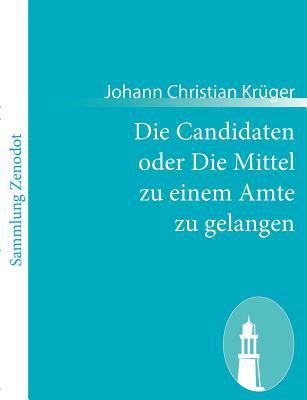 Die Candidaten Oder Die Mittel Zu Einem Amte Zu Gelangen   2010 9783843057349 Front Cover