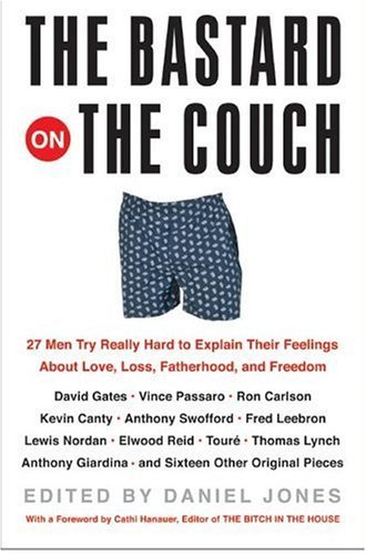 Bastard on the Couch 27 Men Try Really Hard to Explain Their Feelings about Love, Loss, Fatherhood, and Freedom  2004 edition cover