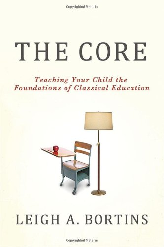 Core Teaching Your Child the Foundations of Classical Education  2010 edition cover