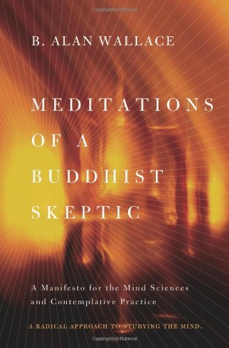 Meditations of a Buddhist Skeptic A Manifesto for the Mind Sciences and Contemplative Practice  2013 9780231158350 Front Cover
