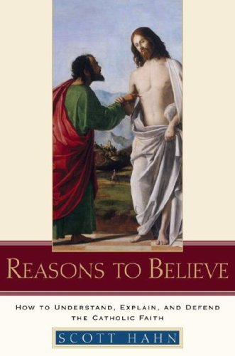 Reasons to Believe How to Understand, Explain, and Defend the Catholic Faith  2007 edition cover