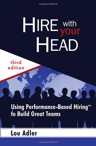 Hire with Your Head Using Performance-Based Hiring to Build Great Teams 3rd 2007 (Revised) edition cover