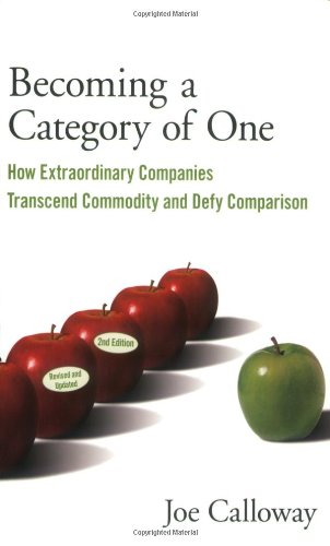 Becoming a Category of One How Extraordinary Companies Transcend Commodity and Defy Comparison 2nd 2009 edition cover