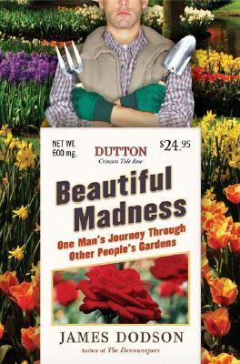 Beautiful Madness One Man's Journey Through Other People's Gardens  2006 9780525949350 Front Cover