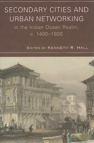 Secondary Cities and Urban Networking in the Indian Ocean Realm, C. 1400-1800   2008 edition cover
