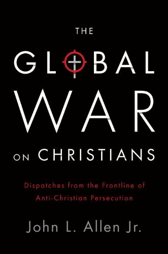 Global War on Christians Dispatches from the Front Lines of Anti-Christian Persecution N/A 9780770437350 Front Cover