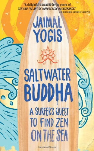 Saltwater Buddha A Surfer's Quest to Find Zen on the Sea  2009 edition cover