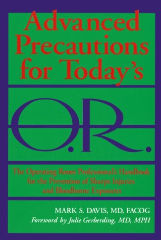 Advanced Precautions for Today's O. R. : The Operating Room Professional's Handbook for the Prevention of Sharps Injuries and Bloodborne Exposures 1st 9780966487350 Front Cover