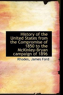 History of the United States from the Compromise of 1850 to the Mckinley-Bryan Campaign Of 1896 N/A 9781113545350 Front Cover