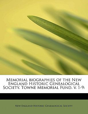 Memorial Biographies of the New England Historic Genealogical Society Towne Memorial Fund V 1-9  N/A 9781116052350 Front Cover