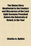 Divine Glory Manifested in the Conduct and Discourses of Our Lord Eight Sermons Preached Before the University of Oxford, in the Year  N/A edition cover